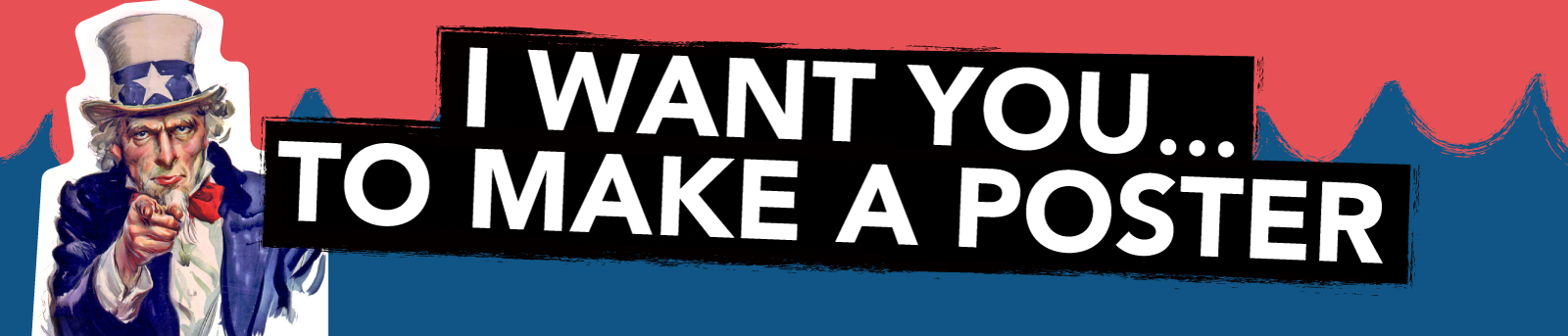 I Want You...To Make a Poster
