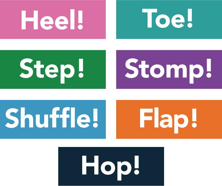 Heel, Toe, Step, Stomp, Shuffle, Flap, Hop