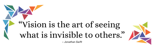"""Vision is the art of seeing what is invisible to others."" - Jonathan Swift"
