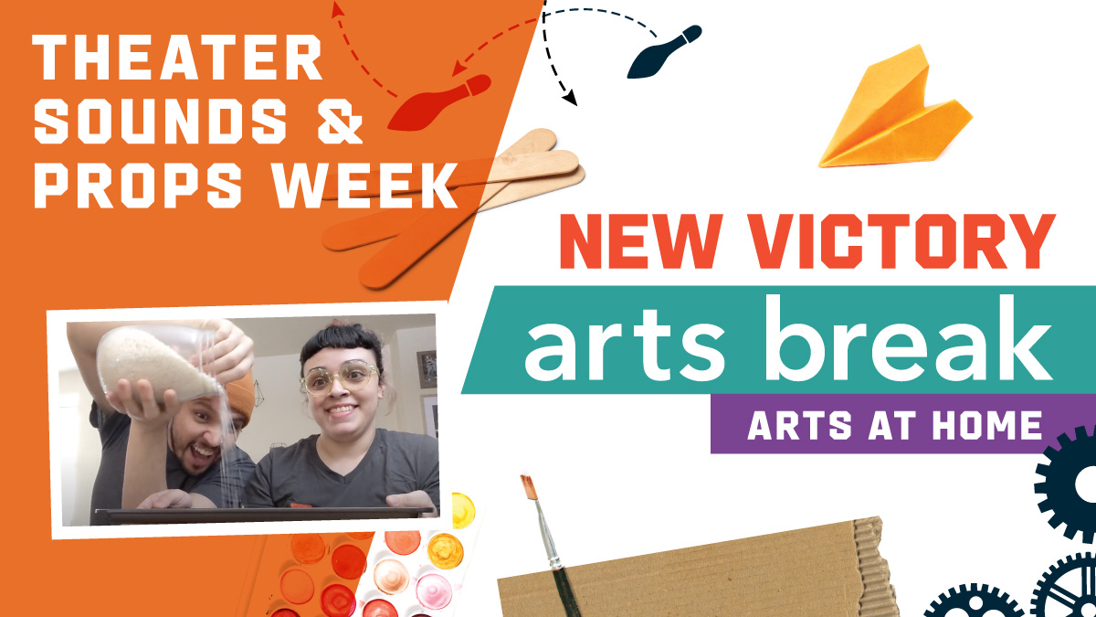 New Victory Arts Break – Theater Sounds and Props Week