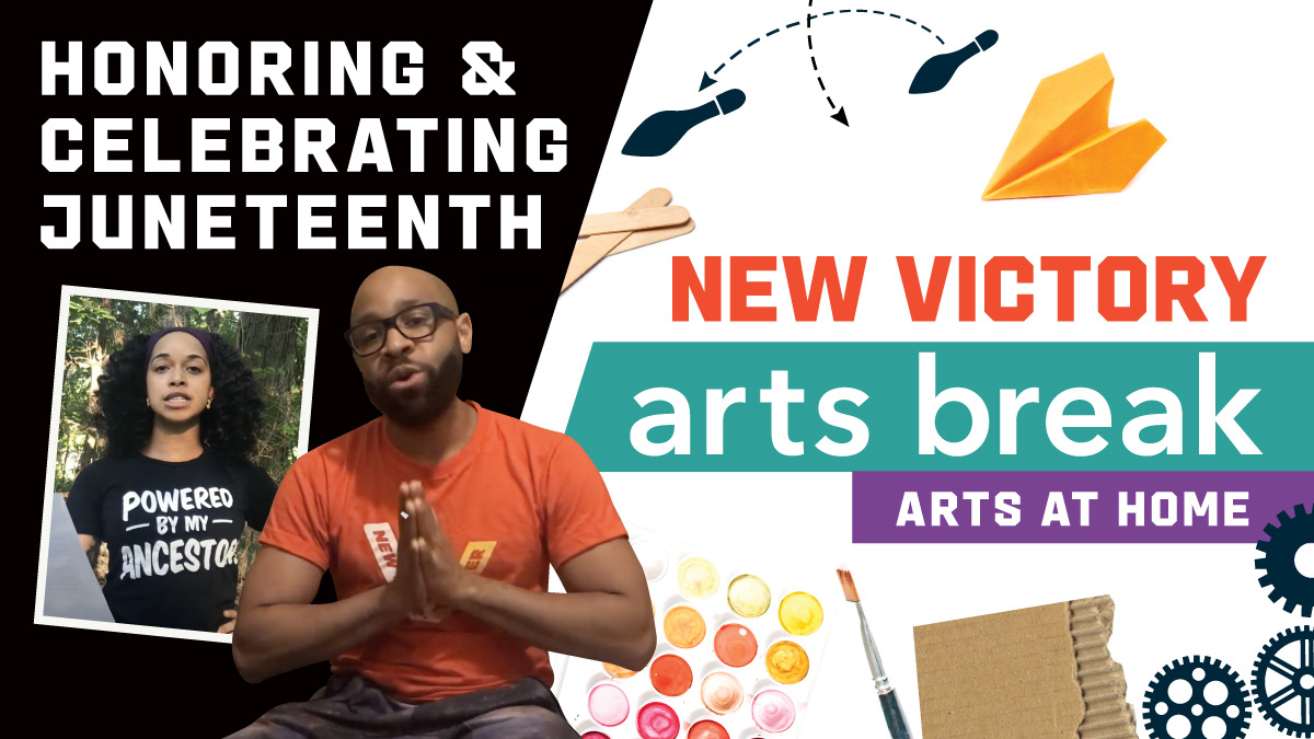 New Victory Arts Break – Honoring & Celebrating Juneteenth