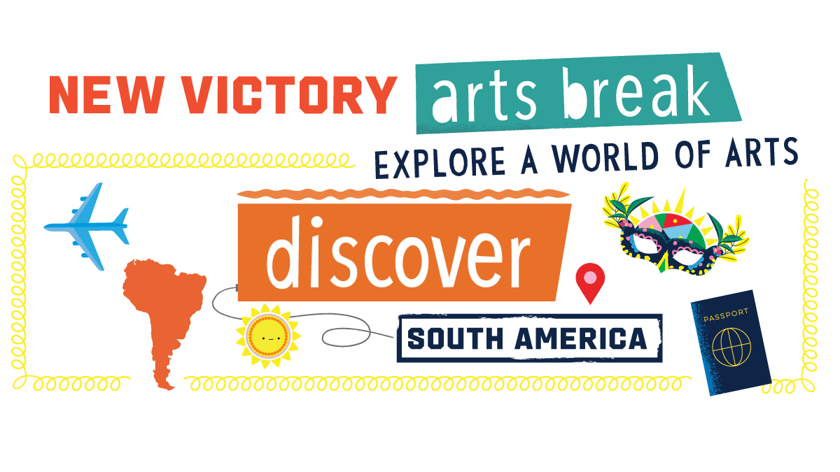New Victory Arts Break: South America – Discover