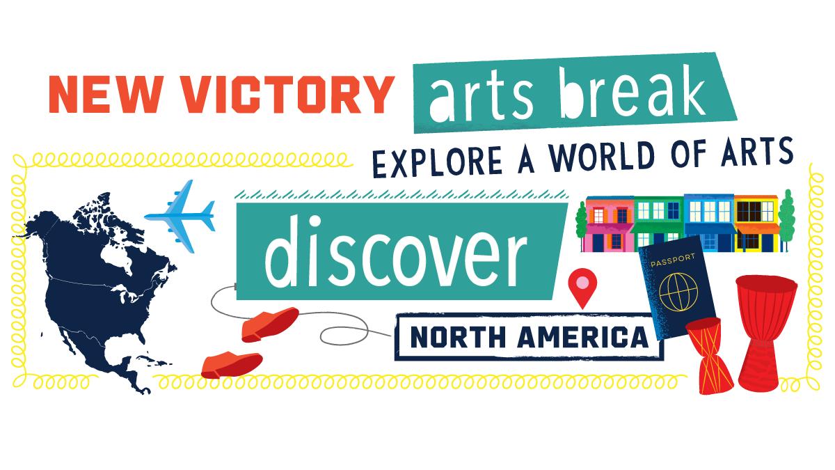 New Victory Arts Break North America Discover