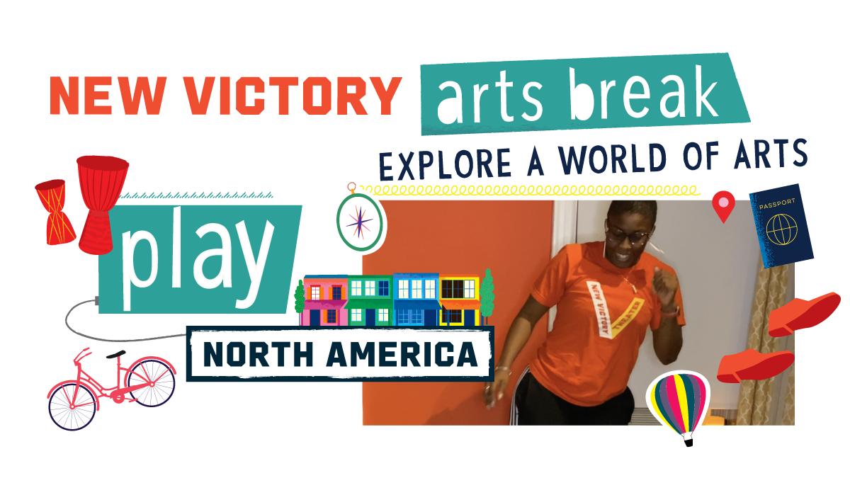 New Victory Arts Break Explore a World of Arts North America Play