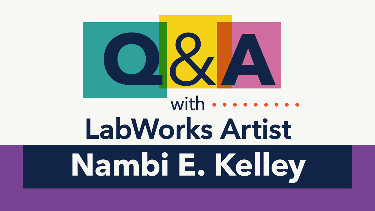Q&A with LabWorks Artist Nambi E. Kelley