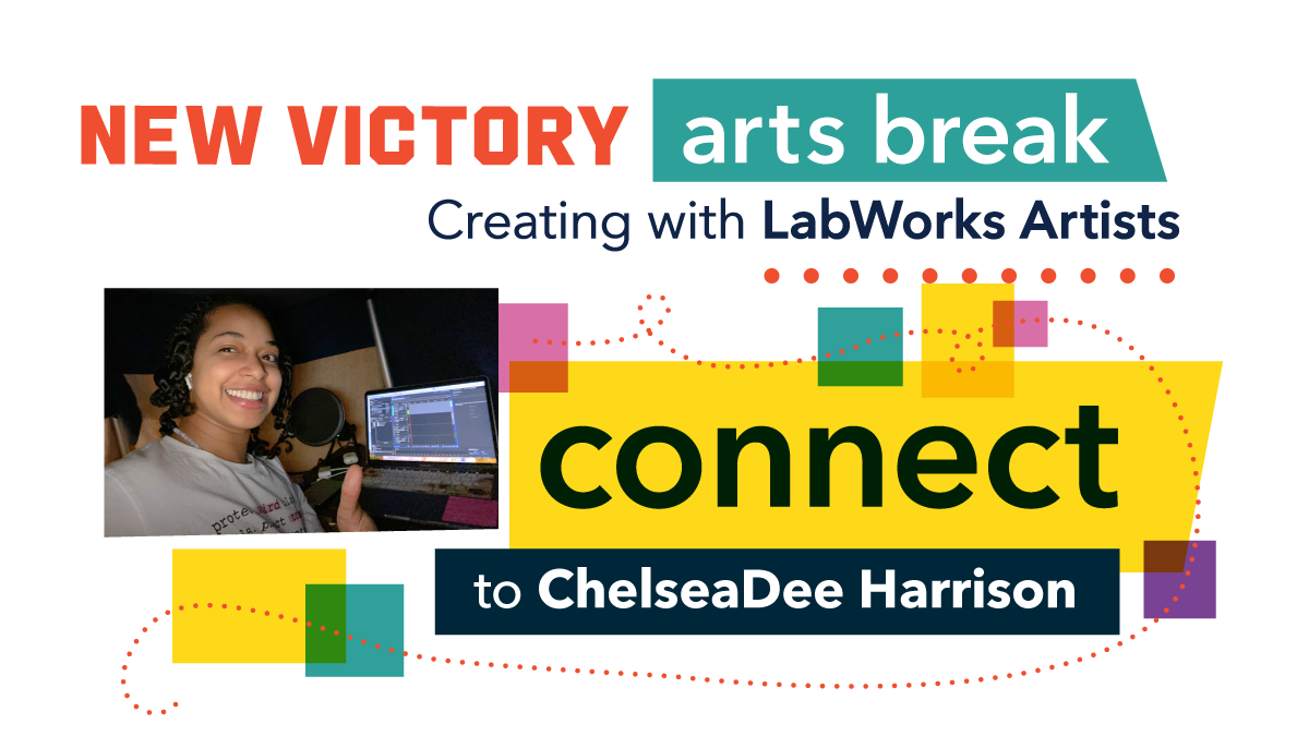 New Victory Arts Break: Creating with LabWorks Artists Connect to ChelseaDee Harrison