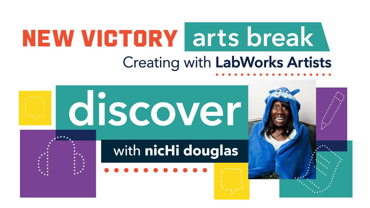 New Victory Arts Break: Creating with LabWorks Artists Discover with nicHi douglas
