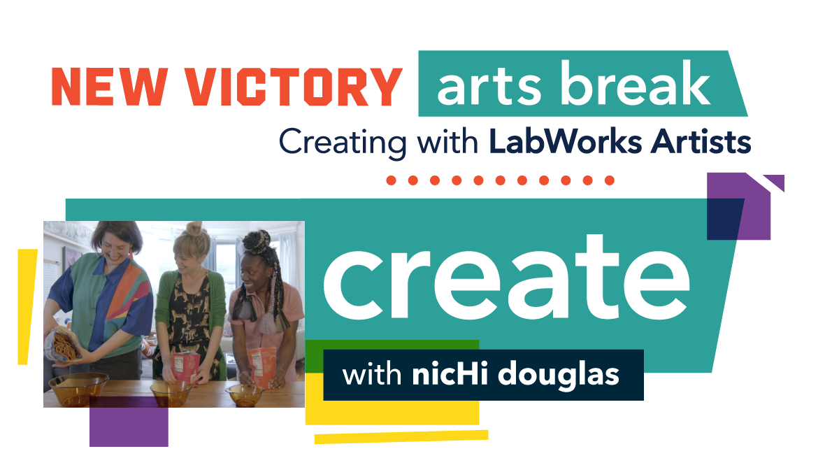 New Victory Arts Break: Creating with LabWorks Artists Create with nicHi douglas