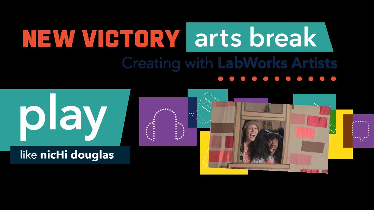 New Victory Arts Break: Creating with LabWorks Artists Play like nicHi douglas