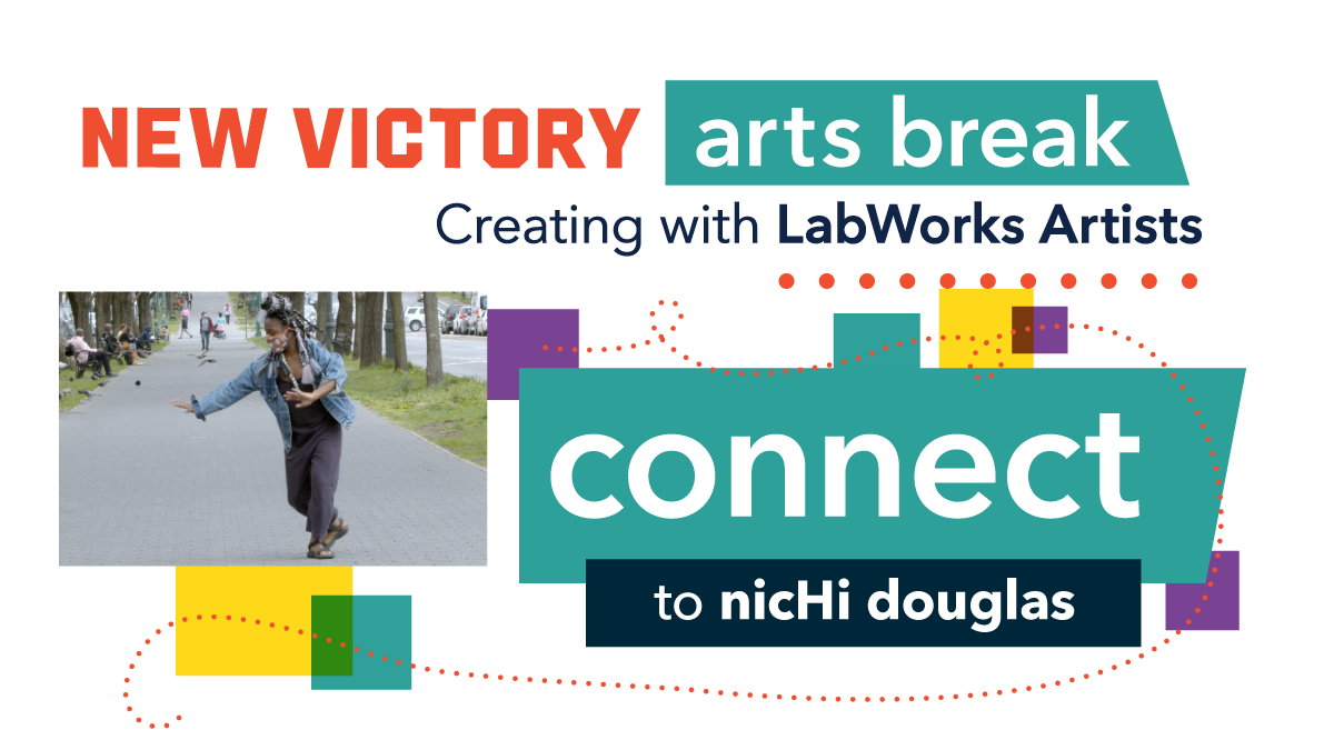 New Victory Arts Break: Creating with LabWorks Artists Connect to nicHi douglas
