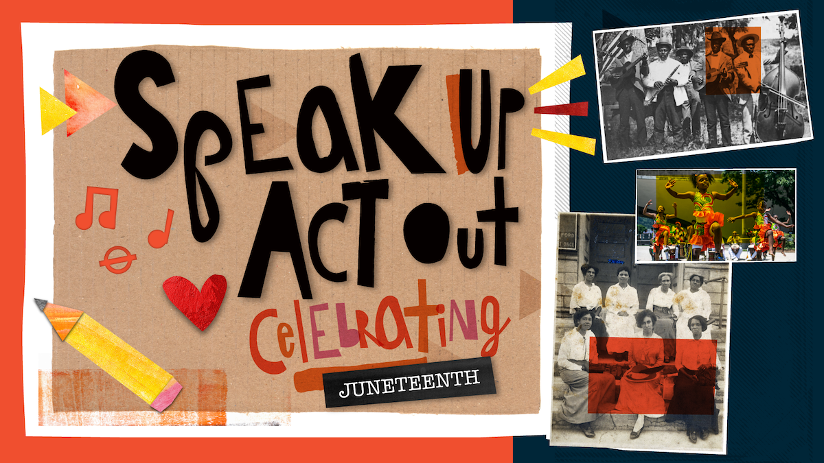 Speak Up, Act Out: Celebrating Juneteenth
