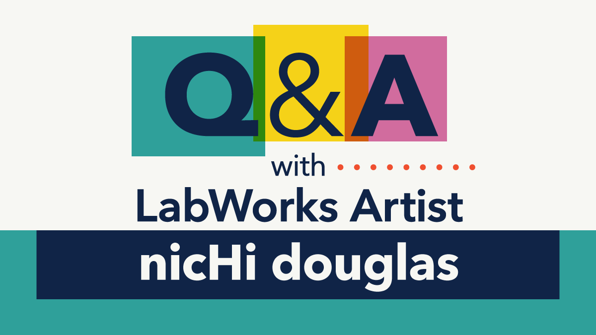 Q&A with LabWorks Artist nicHi douglas